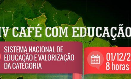 """""""IV Café com Educação"""" debate Sistema Nacional de Educação e Valorização da Categoria. Participe!"""