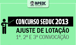 Concurso SEDUC 2013: Ajuste de lotação (1ª, 2ª e 3ª convocação)