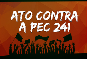 Contra a PEC 241: Ato Público dia 25 de outubro