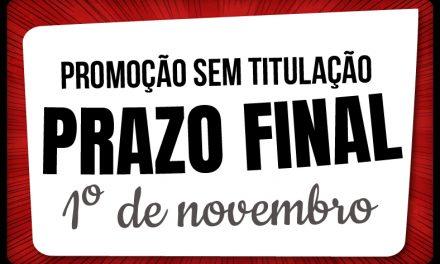 PROMOÇÃO SEM TITULAÇÃO: O processo de autoavaliação será encerrado no dia 1° de novembro