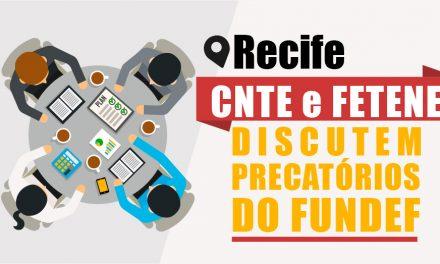 Precatórios do FUNDEF: CNTE e FETENE discutem em Recife estratégias jurídicas e políticas