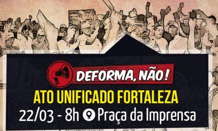 DEFORMA, NÃO! Em Fortaleza, a Paralisação de 22/03 terá concentração na Praça da Imprensa
