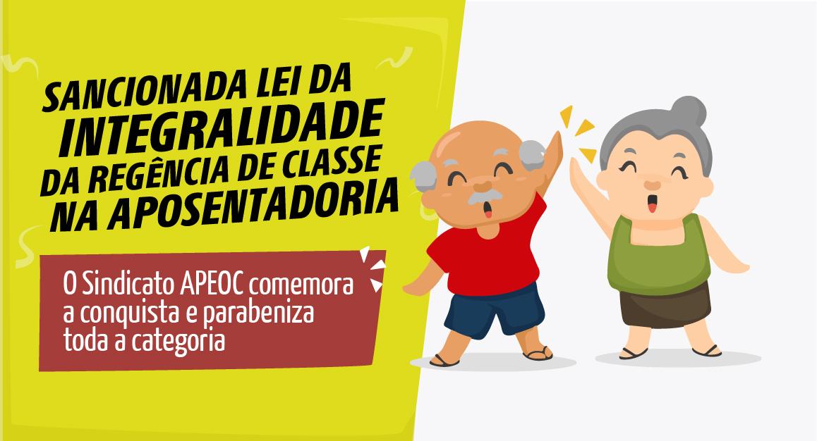 CONQUISTA APEOC: LEI DA INTEGRALIDADE DA REGÊNCIA DE CLASSE NA APOSENTADORIA É SANCIONADA