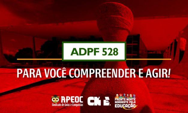 ADPF 528: PARA VOCÊ COMPREENDER E AGIR!