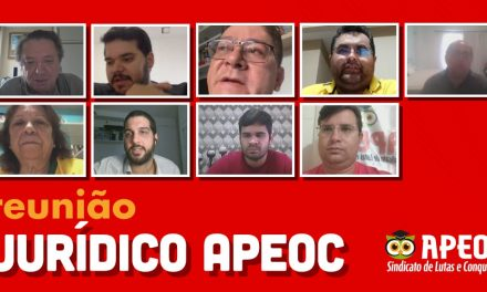 REUNIÃO VIRTUAL DO JURÍDICO DA APEOC DISCUTE PAUTA DE LUTA DO INTERIOR E CAPITAL