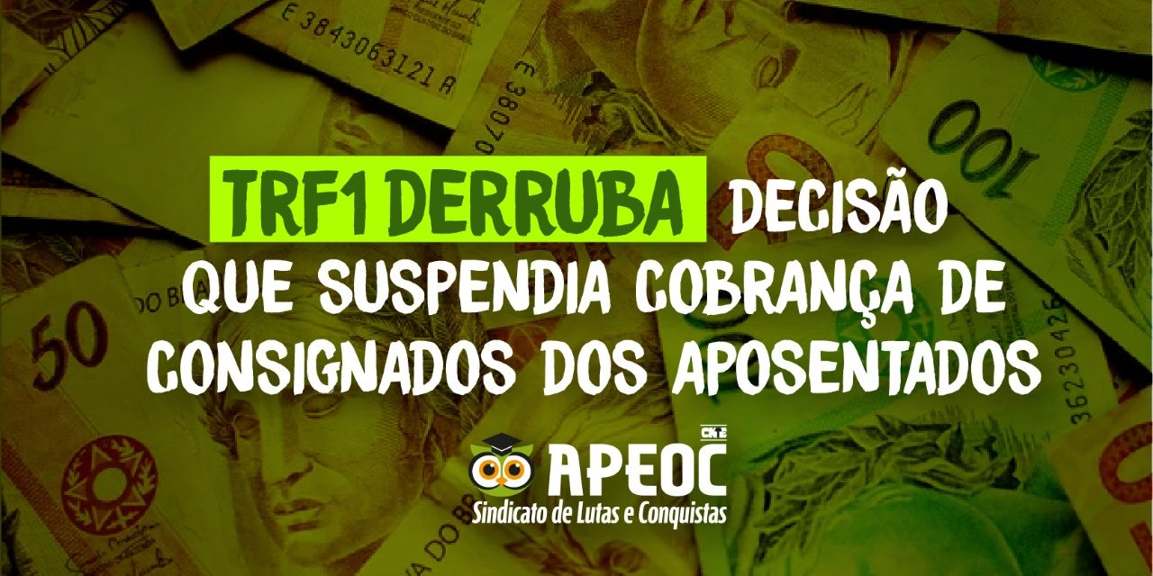 TRF1 DERRUBA DECISÃO QUE SUSPENDIA COBRANÇA DE CONSIGNADOS DOS APOSENTADOS