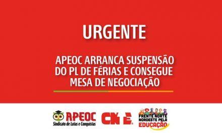 APEOC ARRANCA SUSPENSÃO DO PL DE FÉRIAS E CONSEGUE MESA DE NEGOCIAÇÃO