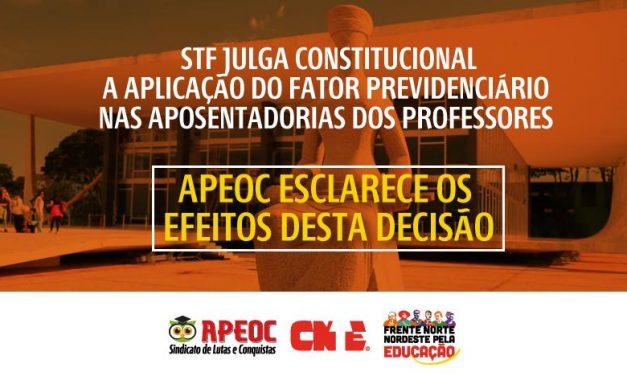 STF JULGA CONSTITUCIONAL A APLICAÇÃO DO FATOR PREVIDENCIÁRIO NAS APOSENTADORIAS DOS PROFESSORES    APEOC ESCLARECE OS EFEITOS DESTA DECISÃO  