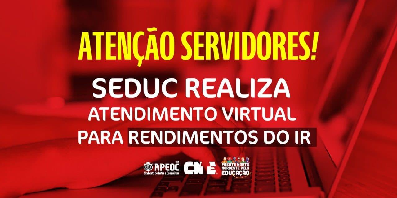   ATENÇÃO SERVIDOR   SEDUC REALIZA ATENDIMENTO VIRTUAL PARA RENDIMENTOS DO IR