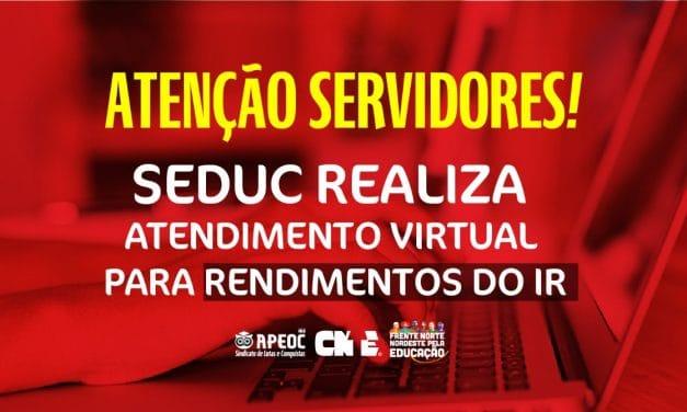 | ATENÇÃO SERVIDOR | SEDUC REALIZA ATENDIMENTO VIRTUAL PARA RENDIMENTOS DO IR