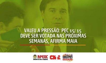 VALEU A PRESSÃO: PEC 15/ 15 DEVE SER VOTADA NAS PROXIMAS SEMANAS, AFIRMA MAIA
