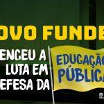 NOVO FUNDEB: VENCEU A LUTA EM DEFESA DA EDUCAÇÃO PÚBLICA