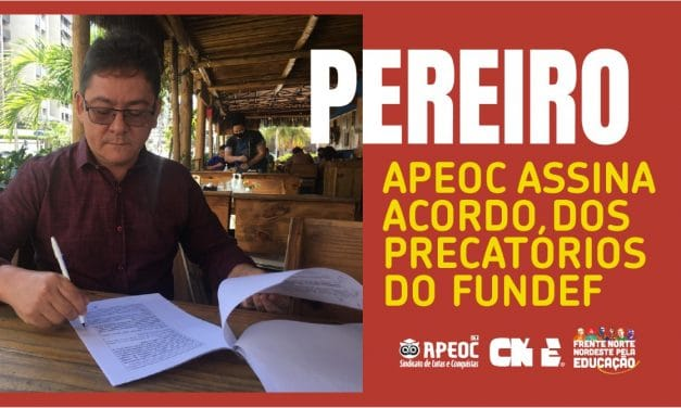 PEREIRO: APEOC ASSINA ACORDO DO PRECATÓRIO DO FUNDEF