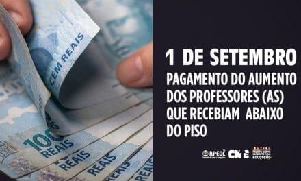 1 DE SETEMBRO – PAGAMENTO DO AUMENTO DOS PROFESSORES (AS) QUE RECEBIAM ABAIXO DO PISO