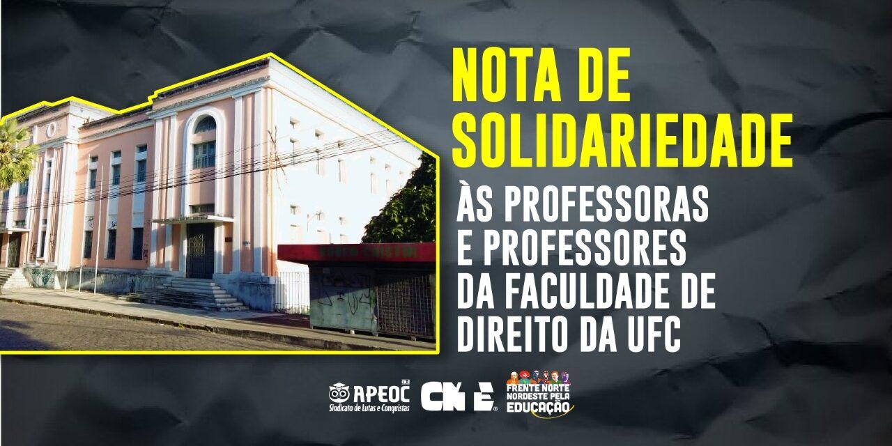 NOTA DE SOLIDARIEDADE: ÀS PROFESSORAS E PROFESSORES DA FACULDADE DE DIREITO DA UFC