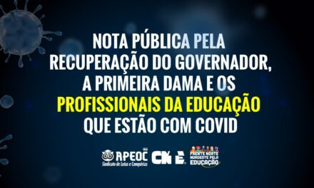 NOTA PÚBLICA PELA RECUPERAÇÃO DO GOVERNADOR, A PRIMEIRA DAMA E OS PROFISSIONAIS DA EDUCAÇÃO QUE ESTÃO COM COVID