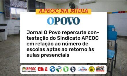 JORNAL O POVO REPERCUTE CONTESTAÇÃO DO SINDICATO APEOC EM RELAÇÃO AO NÚMERO DE ESCOLAS APTAS ÀS AULAS PRESENCIAIS