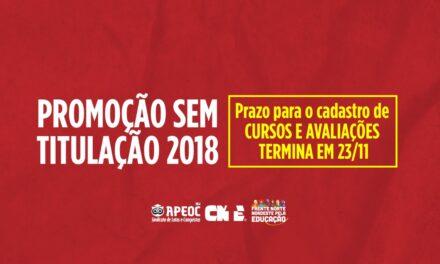 PROMOÇÃO SEM TITULAÇÃO 2018: PRAZO PARA O CADASTRO DE CURSOS E AVALIAÇÕES TERMINA EM 23/11