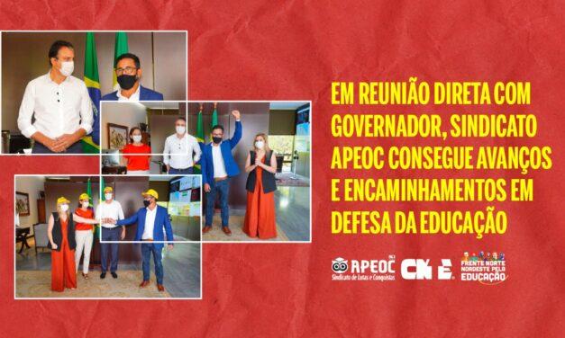EM REUNIÃO DIRETA COM GOVERNADOR, SINDICATO APEOC CONSEGUE AVANÇOS E ENCAMINHAMENTOS EM DEFESA DA EDUCAÇÃO