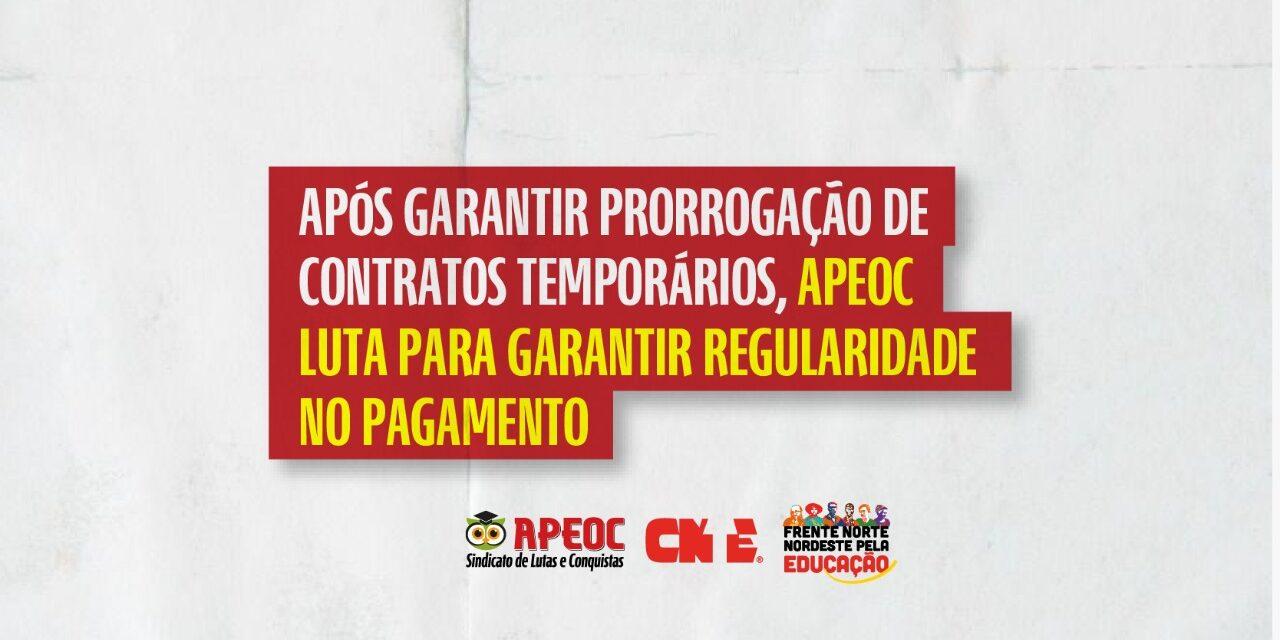 APÓS GARANTIR PRORROGAÇÃO DE CONTRATOS TEMPORÁRIOS, APEOC LUTA PARA GARANTIR REGULARIDADE NO PAGAMENTO