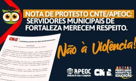 NOTA DE PROTESTO CNTE/APEOC: SERVIDORES MUNICIPAIS DE FORTALEZA MERECEM RESPEITO. NÃO À VIOLÊNCIA!