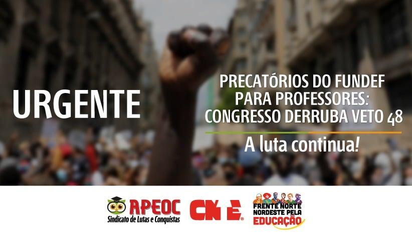 [URGENTE] PRECATÓRIOS DO FUNDEF PARA PROFESSORES: CONGRESSO DERRUBA VETO 48!