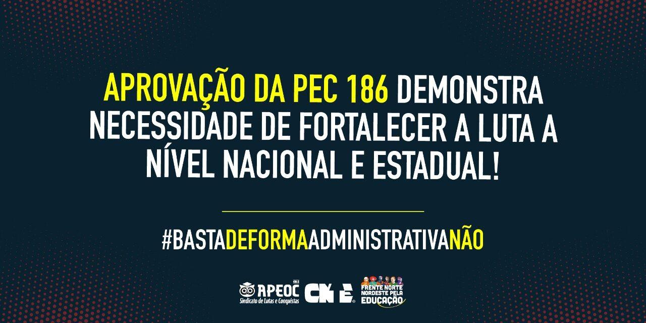 APROVAÇÃO DA PEC 186 DEMONSTRA NECESSIDADE DE FORTALECER A LUTA A NÍVEL NACIONAL E ESTADUAL!