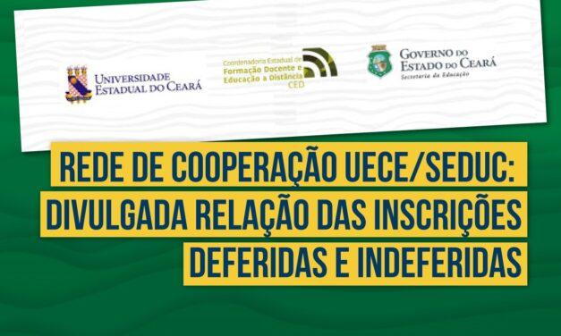 REDE DE COOPERAÇÃO UECE/SEDUC: DIVULGADA RELAÇÃO DAS INSCRIÇÕES DEFERIDAS E INDEFERIDAS