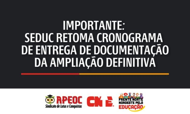 IMPORTANTE: SEDUC RETOMA CRONOGRAMA DE ENTREGA DE DOCUMENTAÇÃO DA AMPLIAÇÃO DEFINITIVA