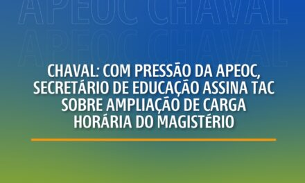 CHAVAL: COM PRESSÃO DA APEOC, SECRETÁRIO DE EDUCAÇÃO ASSINA TAC SOBRE AMPLIAÇÃO DE CARGA HORÁRIA DO MAGISTÉRIO