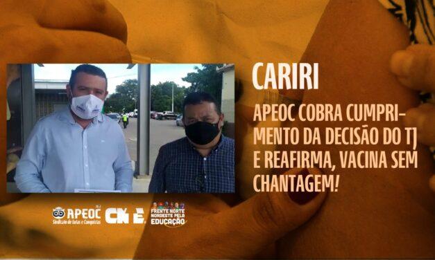 CARIRI: APEOC COBRA CUMPRIMENTO DA DECISÃO DO TJ E REAFIRMA, VACINA SEM CHANTAGEM