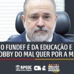 O FUNDEF É DA EDUCAÇÃO E O LOBBY DO MAL QUER POR A MÃO!