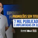 PROMOÇÕES SEM TITULAÇÃO: 7 MIL PUBLICADAS E IMPLANTADAS EM JUNHO!