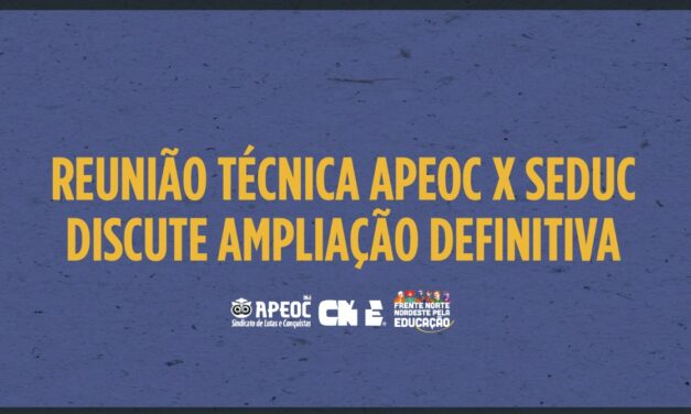 REUNIÃO TÉCNICA APEOC X SEDUC DISCUTE AMPLIAÇÃO DEFINITIVA