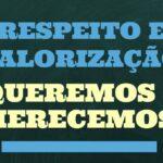 RESPEITO E VALORIZAÇÃO: QUEREMOS E MERECEMOS!