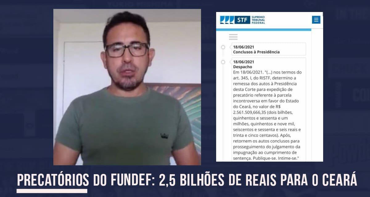 PRECATÓRIOS DO FUNDEF: FACHIN DETERMINA EXPEDIÇÃO DE 2,5 BILHÕES DE REAIS PARA O CEARÁ