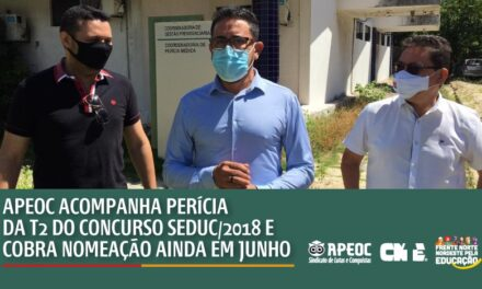 APEOC ACOMPANHA PERÍCIA DA T2 DO CONCURSO SEDUC/2018 E COBRA NOMEAÇÃO AINDA EM JUNHO