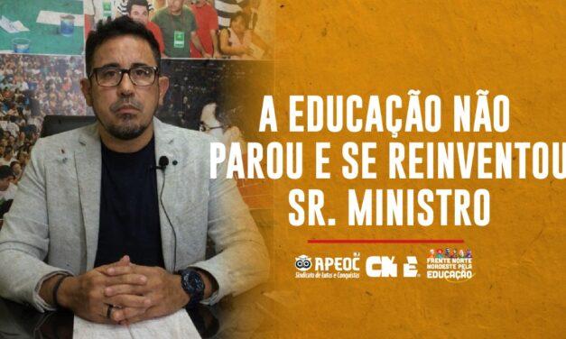 A EDUCAÇÃO NÃO PAROU E SE REINVENTOU SR. MINISTRO!