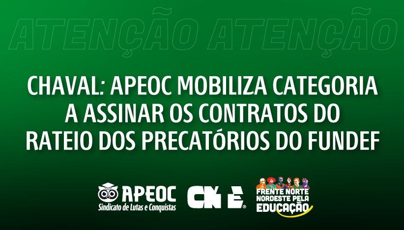CHAVAL: APEOC MOBILIZA CATEGORIA A ASSINAR OS CONTRATOS DO RATEIO DOS PRECATÓRIOS DO FUNDEF