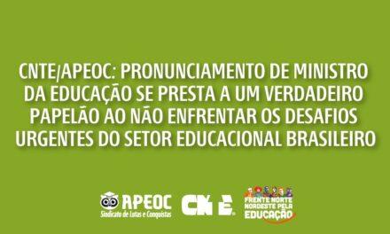 CNTE/APEOC: PRONUNCIAMENTO DE MINISTRO DA EDUCAÇÃO SE PRESTA A UM VERDADEIRO PAPELÃO AO NÃO ENFRENTAR OS DESAFIOS URGENTES DO SETOR EDUCACIONAL BRASILEIRO