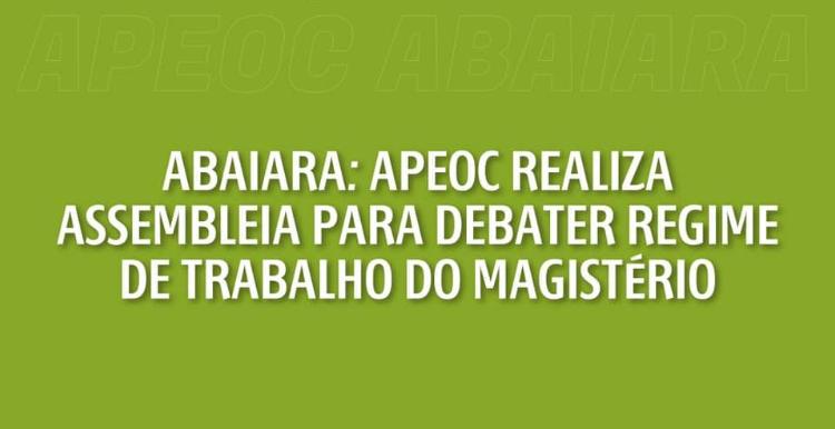 ABAIARA: APEOC REALIZA ASSEMBLEIA PARA DEBATER REGIME DE TRABALHO DO MAGISTÉRIO