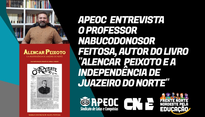"""APEOC ENTREVISTA O PROFESSOR NABUCODONOSOR FEITOSA, AUTOR DO LIVRO """"ALENCAR PEIXOTO E A INDEPENDÊNCIA DE JUAZEIRO DO NORTE"""""""
