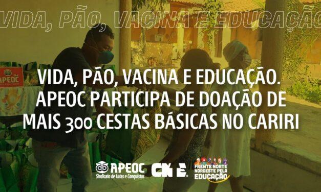 VIDA, PÃO, VACINA E EDUCAÇÃO. APEOC PARTICIPA DE DOAÇÃO DE MAIS 300 CESTAS BÁSICAS NO CARIRI