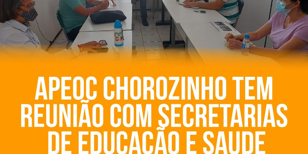 SEGUNDO SEMESTRE LETIVO: APEOC CHOROZINHO TEM REUNIÃO COM SECRETARIAS DE EDUCAÇÃO E SAUDE