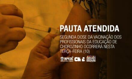 PAUTA ATENDIDA: SEGUNDA DOSE DA VACINAÇÃO DOS PROFISSIONAIS DA EDUCAÇÃO DE CHOROZINHO OCORRERÁ NESTA TERÇA-FEIRA (10)