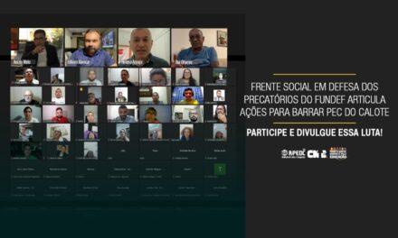 FRENTE SOCIAL EM DEFESA DOS PRECATÓRIOS DO FUNDEF ARTICULA AÇÕES PARA BARRAR PEC DO CALOTE