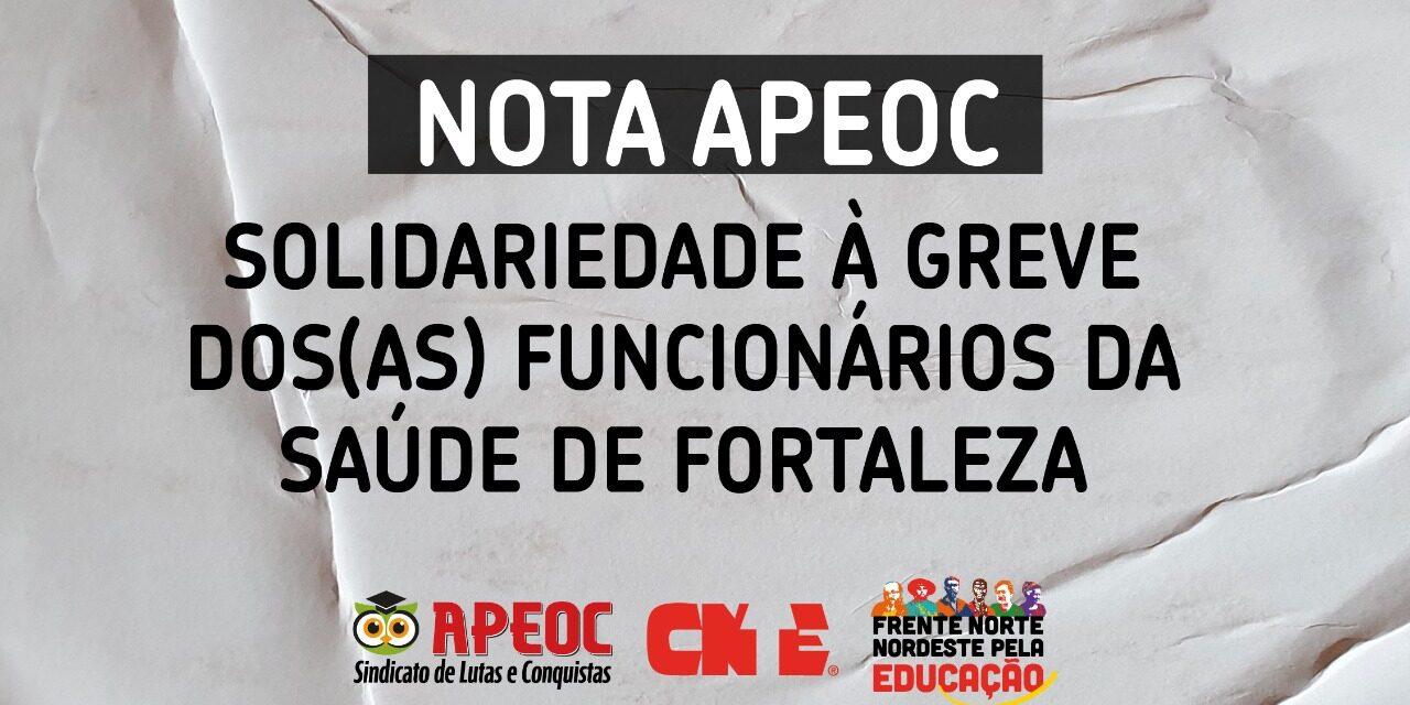 NOTA APEOC: SOLIDARIEDADE À GREVE DOS(AS) FUNCIONÁRIOS DA SAÚDE DE FORTALEZA