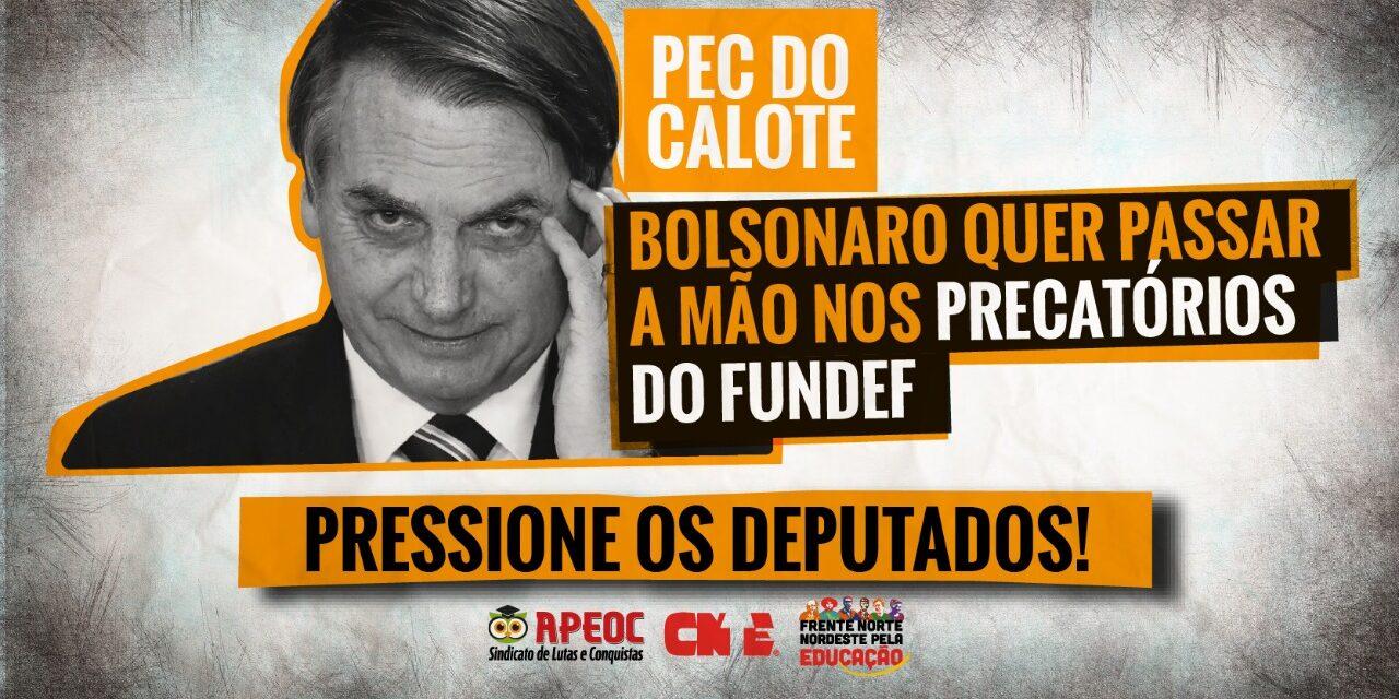 BOLSONARO QUER APROVAR UM CALOTE NOS PRECATÓRIOS DO FUNDEF: PRESSIONE OS(AS) PARLAMENTARES
