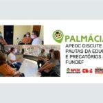 PALMÁCIA: APEOC DISCUTE PAUTAS DA EDUCAÇÃO E PRECATÓRIOS DO FUNDEF
