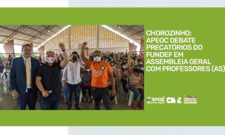 CHOROZINHO: APEOC DEBATE PRECATÓRIOS DO FUNDEF EM ASSEMBLEIA GERAL COM PROFESSORES (AS)